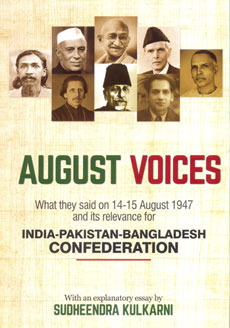 August Voices: India-Pakistan-Bangladesh Confederation Sudheendra Kulkarni (April 2017 issue)
