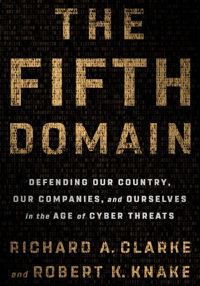 The Fifth Domain: Defending Our Country, Our Companies, our Ourselves in the Age of Cyber Threats