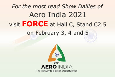 For the most read Show Dailies of AERO INDIA 2021. visit FORCE at Hall C, Stand C2.5 on February 3, 4 and 5
